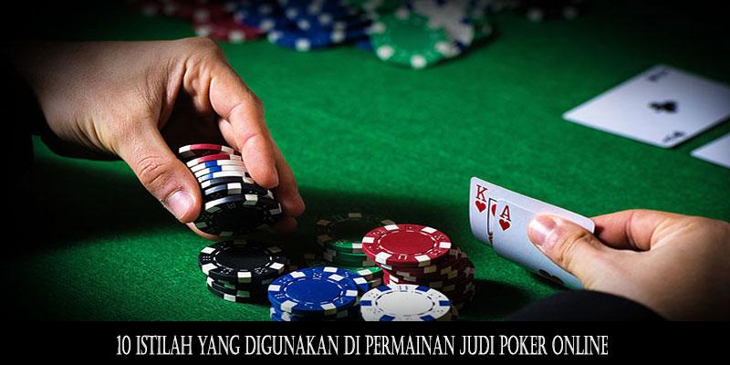 10 Istilah Yang Digunakan Di Permainan Judi Poker Online