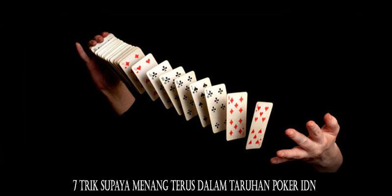 7 Trik Supaya Menang Terus Dalam Taruhan Poker IDN