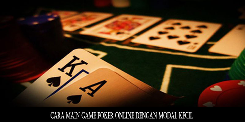 Cara Main Game Poker Online Dengan Modal Kecil