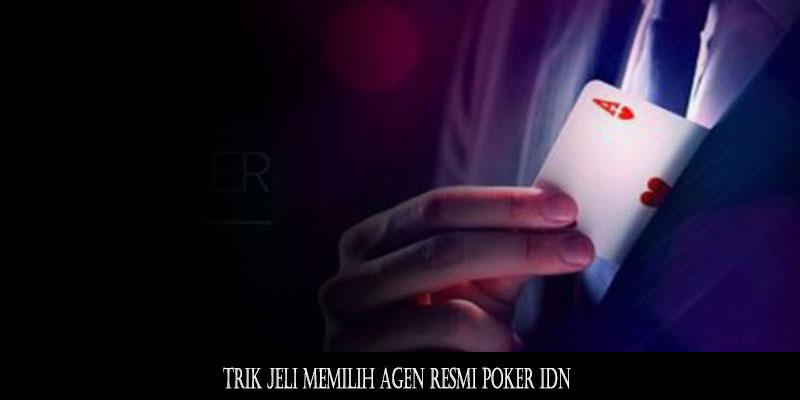 Trik Jeli Memilih Agen Resmi Poker IDN