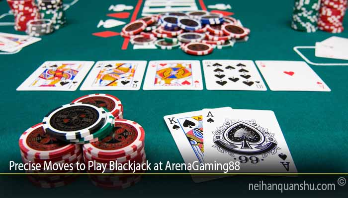 Precise Moves to Play Blackjack at ArenaGaming88
